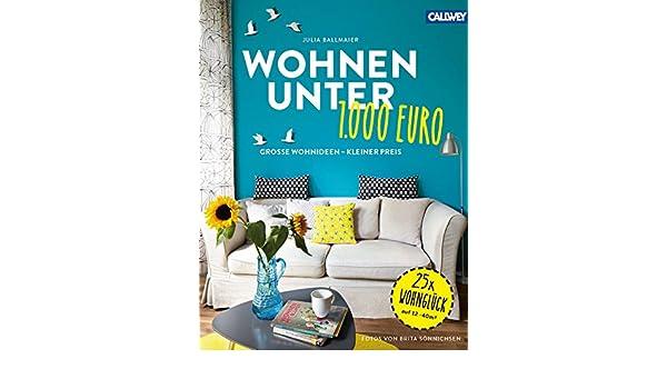 Fesselnd Wohnen Unter 1.000 Euro: Große Wohnideen   Kleiner Preis (German Edition)  EBook: Julia Ballmaier, Brita Sönnichsen: Amazon.es: Tienda Kindle