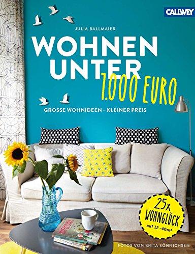 Wohnen Unter 1.000 Euro: Große Wohnideen   Kleiner Preis (German Edition)  By [
