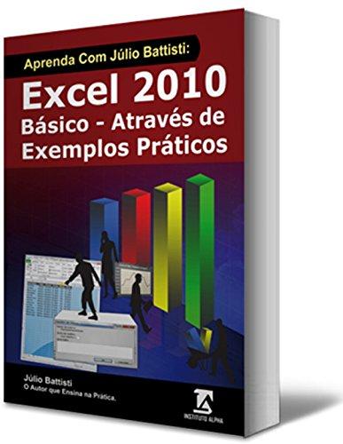 Livro com 60 horas de Vídeo Aulas de Bônus: Aprenda com Júlio Battisti: Excel 2010 Básico em 140 Lições - Através de Exemplos Práticos
