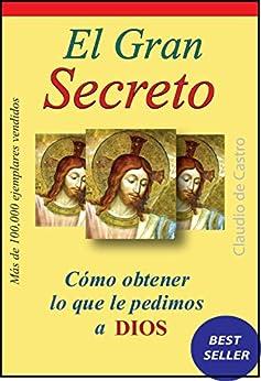 EL GRAN SECRETO: Cómo obtener lo que le pedimos a Dios (GRANDES TESTIMONIOS) de [de Castro, Claudio]