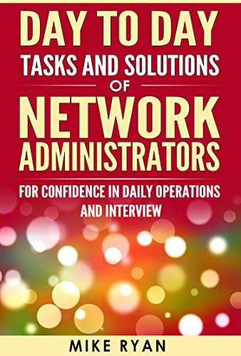Day to Day tasks and solutions of Network Administrators : CISCO CCNA CCNP and Routing Switching - Network Admin Handbook: For confidence in daily operations ... CCNP Certification, Networking for Dummies)