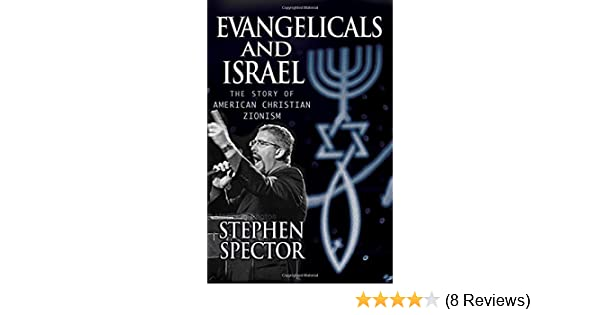 Evangelicals and Israel: The Story of American Christian Zionism