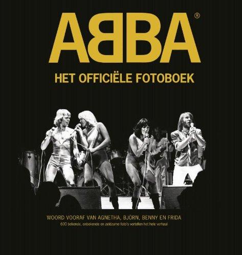 ABBA Het officiële fotoboek: 600 bekende, onbekende en zeldzame foto's vertellen het hele verhaal