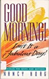 Good Morning! Isn't It A Fabulous Day!, Nancy Hoag, 0834113546