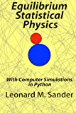 Equilibrium Statistical Physics: with Computer simulations in Python