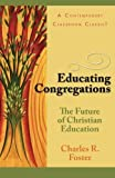 img - for Educating Congregations: The Future of Christian Education by Charles R & Janet T Foster Family Trust (1994-10-01) book / textbook / text book