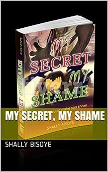 MY SECRET, MY SHAME by [BISOYE, SHALLY]