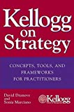 img - for Kellogg on Strategy : Concepts, Tools, and Frameworks for Practitioners book / textbook / text book