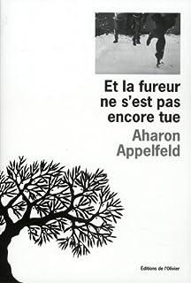 Et la fureur ne s'est pas encore tue, Appelfeld, Aharon