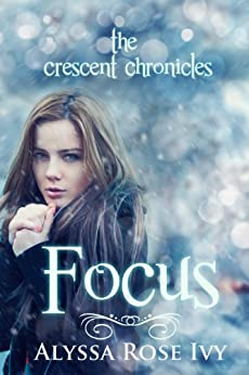 Focus (The Crescent Chronicles Book 2) by [Ivy, Alyssa Rose]
