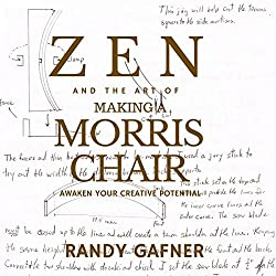Zen and the Art of Making a Morris Chair: Awaken Your Creative Potential
