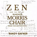 Zen and the Art of Making a Morris Chair: Awaken Your Creative Potential | Randy Gafner