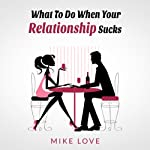 What to Do When Your Relationship Sucks | Mike Love
