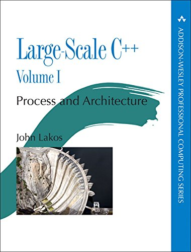 Large-Scale C++ Volume I: Process and Architecture (Addison-Wesley Professional Computing Series) by Addison-Wesley Professional