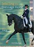 Selecting the Dressage Horse: Conformation, Movement, Temperament