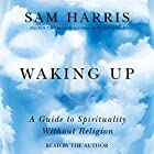 Waking Up: A Guide to Spirituality Without Religion Audiobook by Sam Harris Narrated by Sam Harris