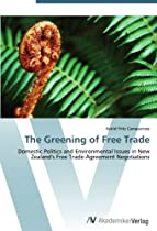 The Greening of Free Trade: Domestic Politics and Environmental Issues in New Zealand's Free Trade Agreement Negotiations