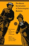 The Social Construction of Technological Systems, Wiebe E. Bijker, Thomas P. Hughes, 0262022621
