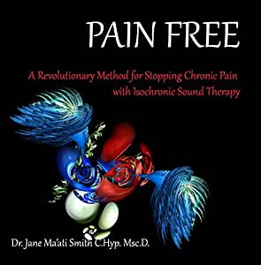 Pain Free: a Revolutionary Method for Stopping Chronic Pain with Isochronic Sound