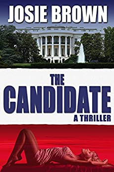 The Candidate (A Political Espionage Thriller) (The Candidate Series Book 1) by [Brown, Josie]