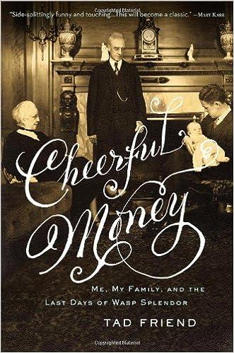 Cheerful Money Me My Family And The Last Days Of Wasp Splendor Friend Tad 9780316003179 Amazon Com Books