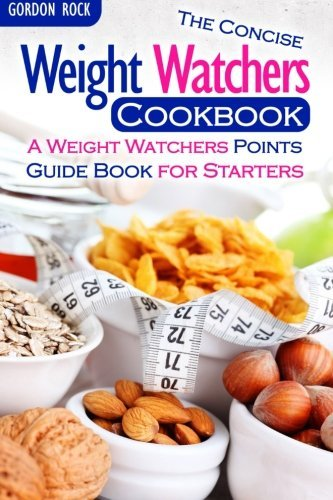The Concise Weight Watchers Cookbook: A Weight Watchers Points Guide Book for Starters by Gordon Rock (2015-07-04) (Weight Watcher Book Points 2015)