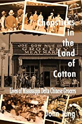 Chopsticks in the Land of Cotton: Lives of Mississippi Delta Chinese Grocers