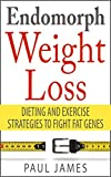 Endomorph Weight Loss: Dieting and Exercise Strategies to Fight Fat Genes