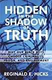 Hidden in the Shadow of Truth, Reginald E. Hicks, 1450216676