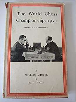 The World Chess Championship: 1951  Botvinnik v. Bronstein, William Winter; R. G. Wade