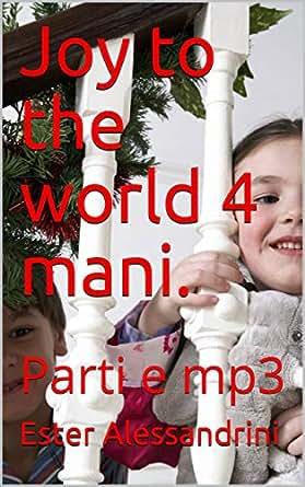 Joy to the world 4 mani : Parti e mp3 (Italian Edition