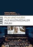 Film und Musik als multimedialer Raum (Marburger Schriften zur Medienforschung)