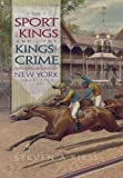 The Sport of Kings and the Kings of Crime: Horse Racing, Politics, and Organized Crime in New York 1865­–1913 (Sports and Entertainment)