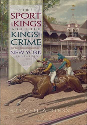 Horse Racing Politics and Organized Crime in New York 1865-1913 - Steven Riess