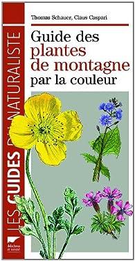 Guide des Plantes de Montagne par la Couleur par Thomas Schauer