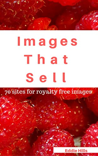 Images That Sell: 70 Sites For Royalty Free Images (Design Series  Book 1) (Best Selling Stock Images)