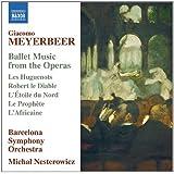 Meyerbeer: Ballet Music from the Operas - Les Huguenots; Robert le Diable; L'Etoile du Nord; Le Prophete; L'Africaine