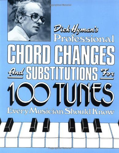 Dick Hyman's Professional Chord Changes and Substitutions for 100 Tunes Every Musician Should Know Chord Substitutions Piano