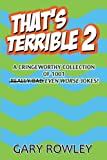 That's Terrible 2: A Cringeworthy Collection of 1001 Even Worse Jokes: Volume 2 (That's Terrible Collection)