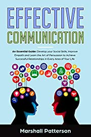 Effective Communication: An Essential Guide: Develop your Social Skills, Improve Empath and Learn the Art of Persuasion to Achieve Successful Relationships in Every Area of Your Life