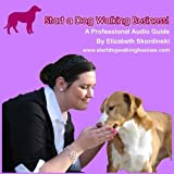 Start a Dog Walking Business! A Professional Audio Guide