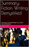 Summary: Fiction Writing Demystified: Techniques That Will Make You a More Successful Writer