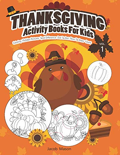 Thanksgiving Activity Books For Kids VOL.1: Coloring, Hidden Pictures, Spot Difference, How To Draw, Count, Dot To Dot Thanksgiving Book (Thanksgiving Childrens Books)