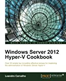 Windows Server 2012 Hyper-V Cookbook, Leandro Carvalho, 1849684421