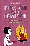En la cocina con la drama mamá: El libro de recetas que no conseguí escribir