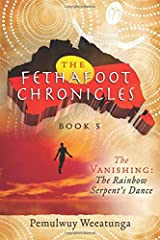 The Vanishing: The Rainbow Serpent's Dance (The Fethafoot Chronicles) (Volume 5) Paperback
