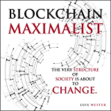 Blockchain Maximalist: The Very Structure of Society is About to Change.