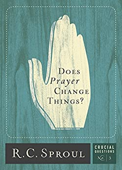 Does Prayer Change Things? (Crucial Questions Series) by [Sproul, R. C.]