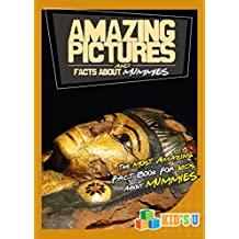 Amazing Pictures and Facts About Mummies: The Most Amazing Fact Book for Kids About Mummies