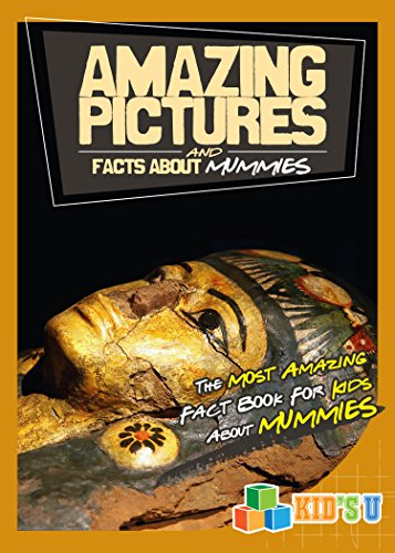 Amazing Pictures and Facts About Mummies: The Most Amazing Fact Book for Kids About Mummies (Amazing Mummies)